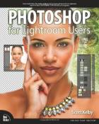 Photoshop for Lightroom Users (Digital Photography Courses) by Kelby, Scott (2013) Paperback