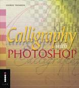 Calligraphy with Photoshop (Step-by-Step Digital Photography Series) by Thomson, G. (2005) Paperback