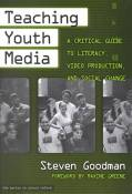 [Teaching Youth Media: A Critical Guide to Literacy, Video Production and Social Change] (By: Steven Goodman) [published: January, 2003]