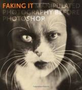 Faking It: Manipulated Photography before Photoshop (Metropolitan Museum of Art) by Fineman, Mia (2012) Hardcover