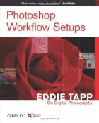Photoshop Workflow Setups: Eddie Tapp on Digital Photography by Eddie Tapp (2006-08-11)