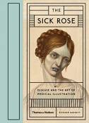 The sick rose disease and the art of medical illustration /anglais