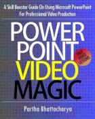PowerPoint Video Magic: A Skill Booster Guide on Using Microsoft PowerPoint for Professional Video Production by Partha Bhattacharya (2014-01-17)