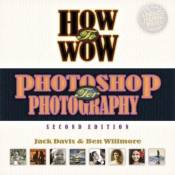 How to Wow: Photoshop for Photography (2nd Edition) 2nd edition by Davis, Jack, Willmore, Ben (2005) Paperback