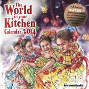 The World in Your Kitchen 2014 Calendar