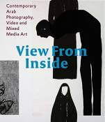 View from the inside contemporary arab photography, video and mixed media art /anglais